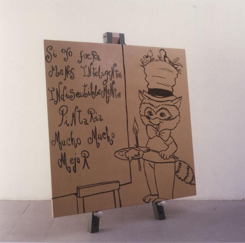 Si yo fuera menos inteligente, indudablemente pintaría mucho, mucho mejor. 2000. óleo sobre tela, sobre madera (135 x 135 cm.) y caballete de madera. 150 x 40 x 40 cm.aprox